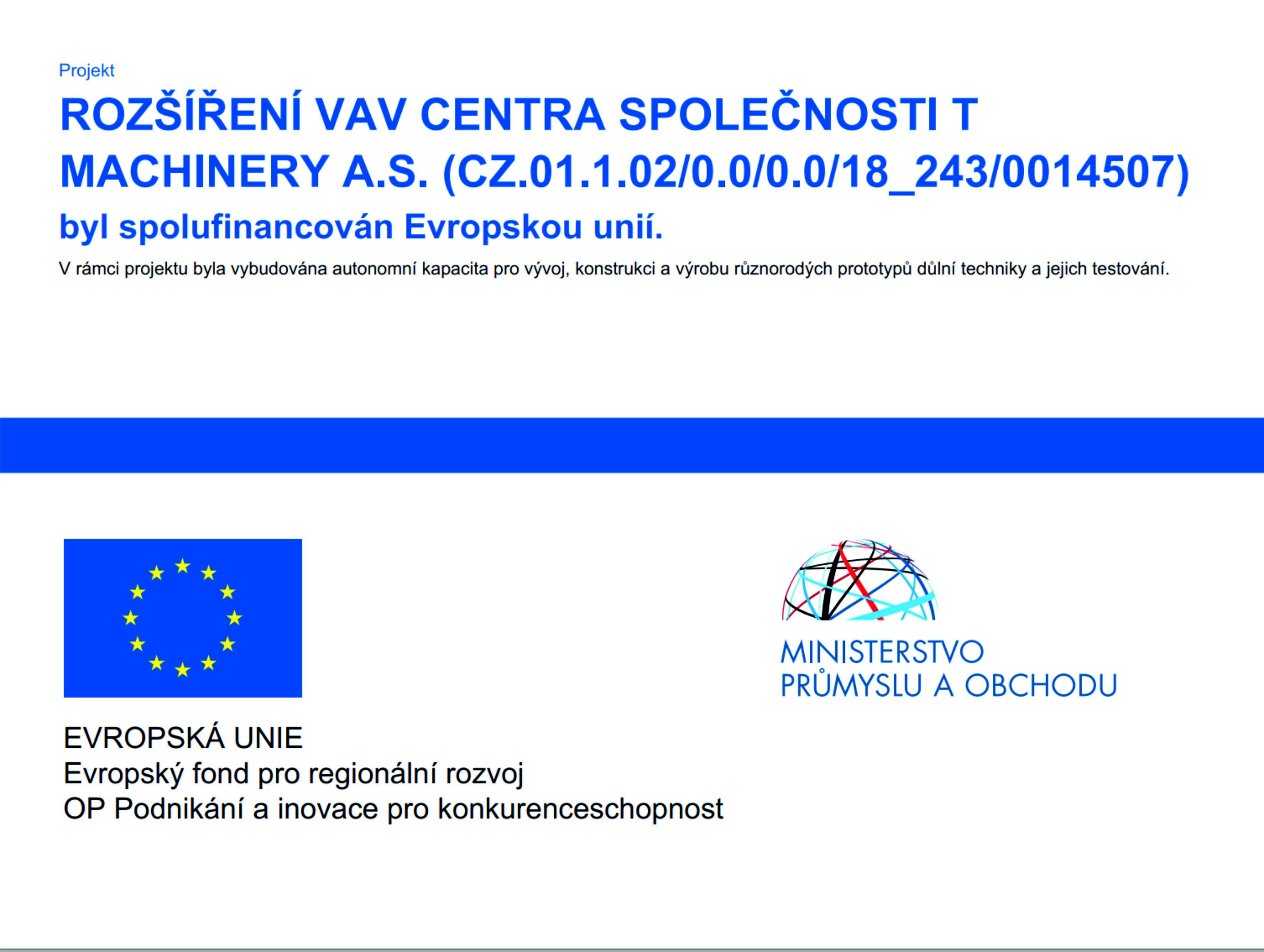 Projekt ROZŠÍŘENÍ VAV CENTRA SPOLEČNOSTI T MACHINERY A.S. byl spolufinancován Evropskou unií